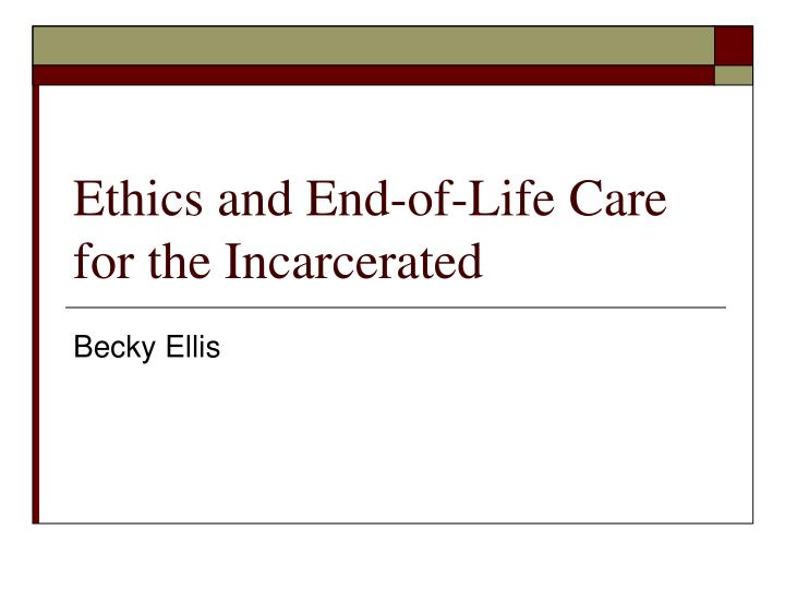 ethics and end of life care for the incarcerated n.