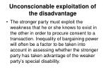unconscionable exploitation of the disadvantage