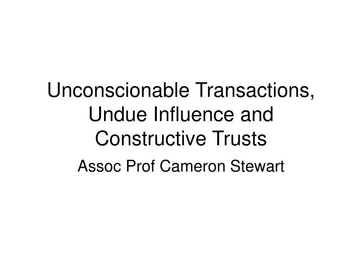 unconscionable transactions undue influence and constructive trusts n.