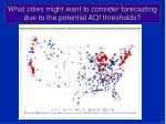 what cities might want to consider forecasting due to the potential aqi thresholds