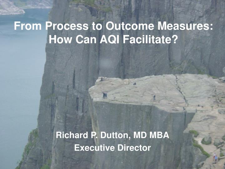 from process to outcome measures how can aqi facilitate n.