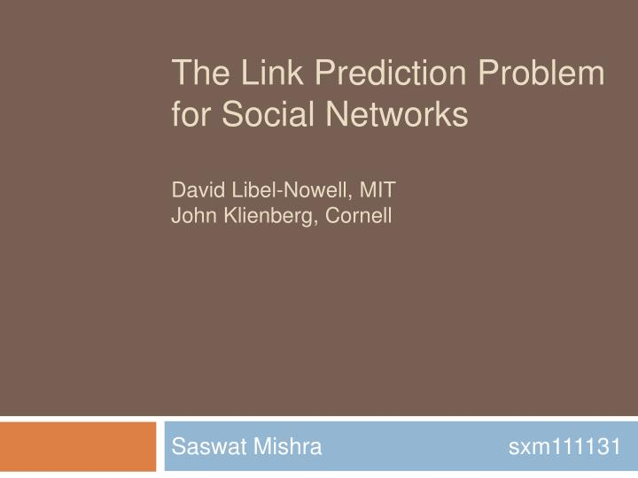 the link prediction problem for social networks david libel nowell mit john klienberg cornell n.