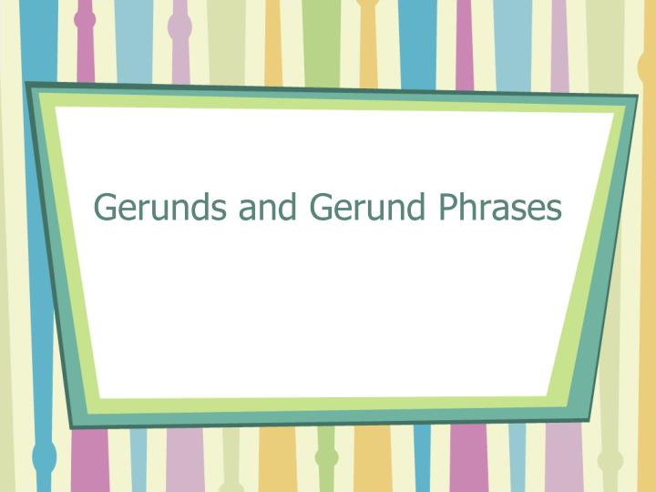 gerunds and gerund phrases n.