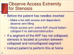 observe access extremity for stenosis