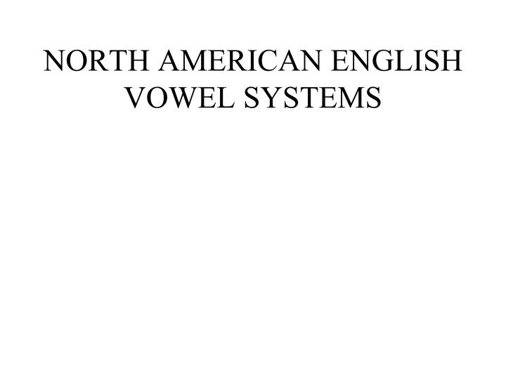 north american english vowel systems n.