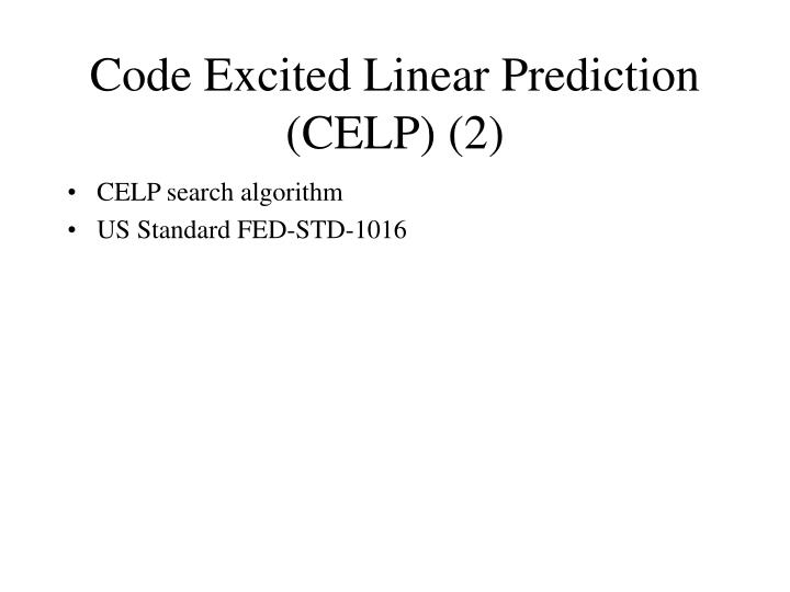 Code Excited Linear Prediction (CELP) (2)