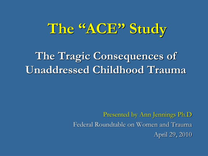 the ace study the tragic consequences of unaddressed childhood trauma n.