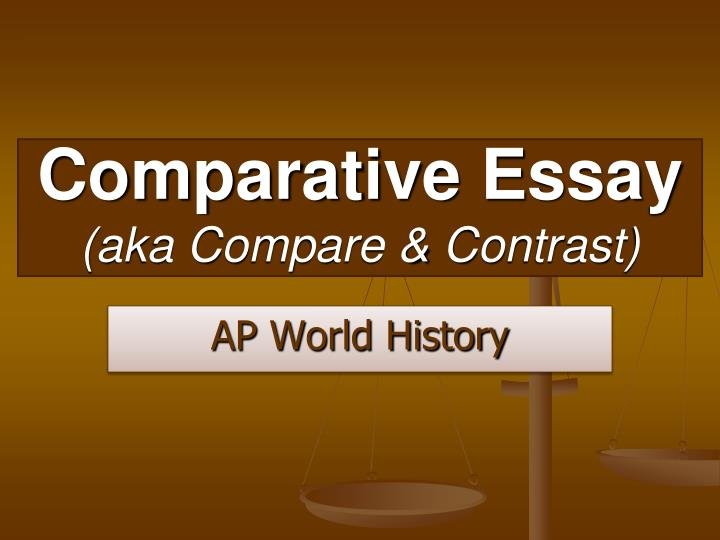 ap world history compare and contrast essay Home free articles ap world history compare and contrast both of these played a role in how each came to power, and also the total effect they left on the world.