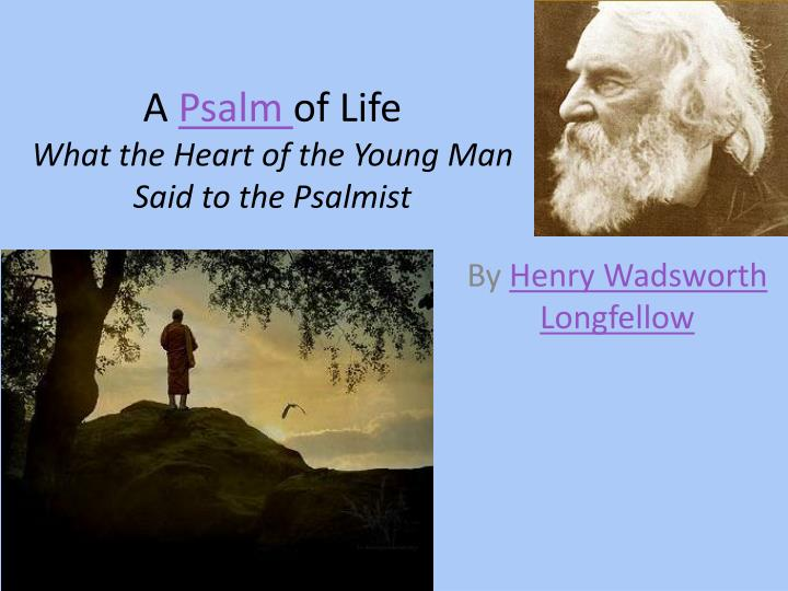 a psalm of life what the heart of the young man said to the psalmist n.