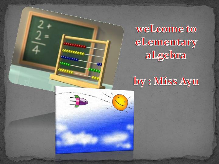 welcome to elementary algebra by miss ayu n.