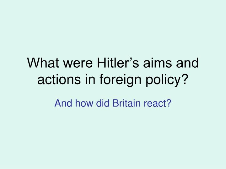 what were hitler s aims and actions in foreign policy n.