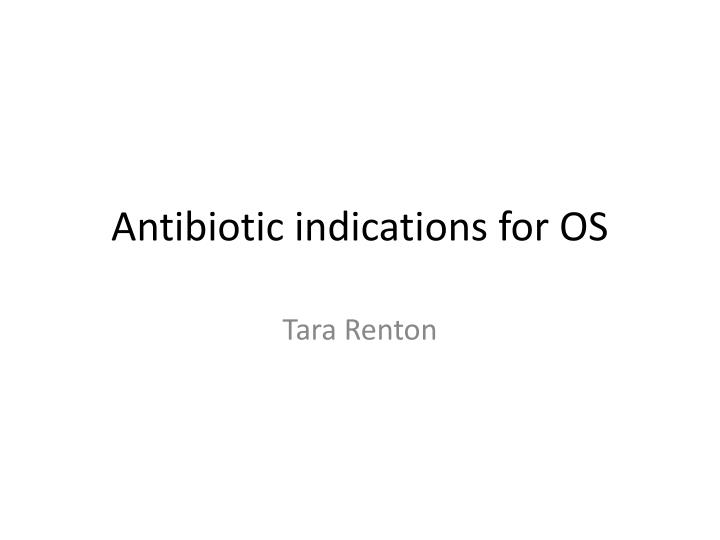 antibiotic indications for os n.