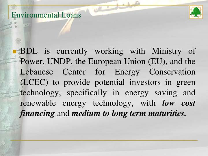BDL is currently working with Ministry of Power, UNDP, the European Union (EU), and the Lebanese Center for Energy Conservation (LCEC) to provide potential investors in green technology, specifically in energy saving and renewable energy technology, with