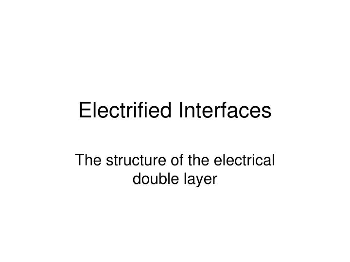 electrified interfaces n.