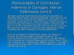 recoverability of contribution indemnity or damages inter se defendants cont d4
