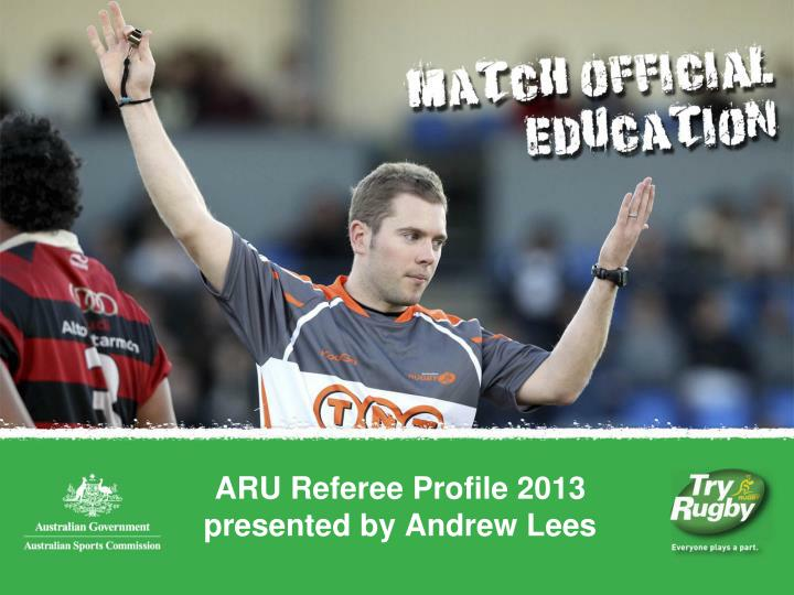 aru referee profile 2013 presented by andrew lees n.