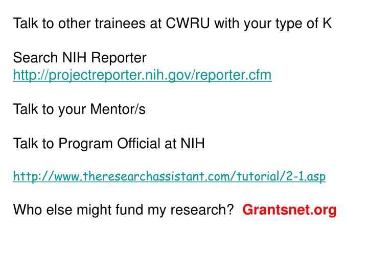 Talk to other trainees at CWRU with your type of K