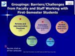 groupings barriers challenges from faculty and staff working with first semester students