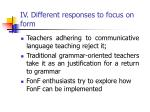 iv different responses to focus on form