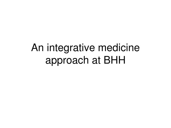 an integrative medicine approach at bhh n.