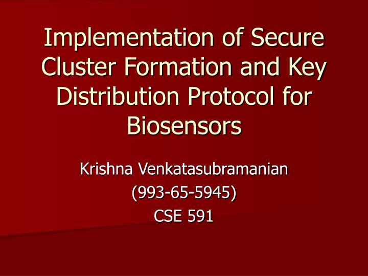 implementation of secure cluster formation and key distribution protocol for biosensors n.