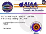 gas turbine engine technical committee p e group meeting jpc 2010