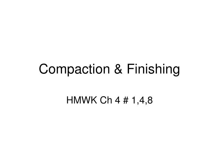 Compaction finishing
