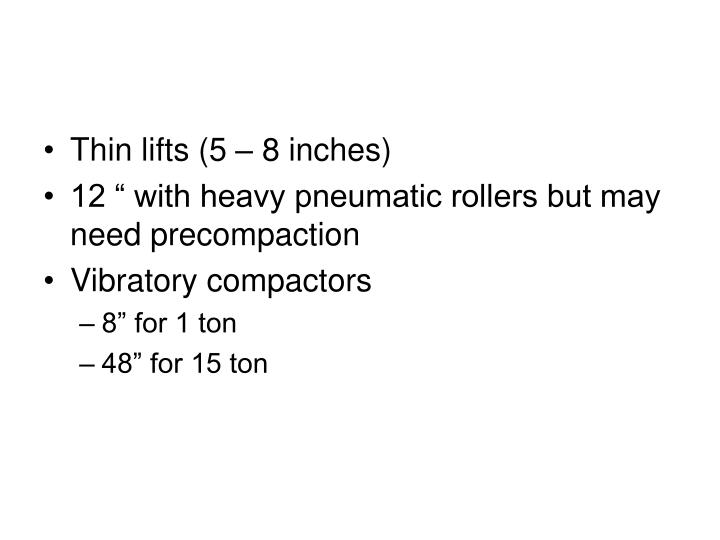 Thin lifts (5 – 8 inches)