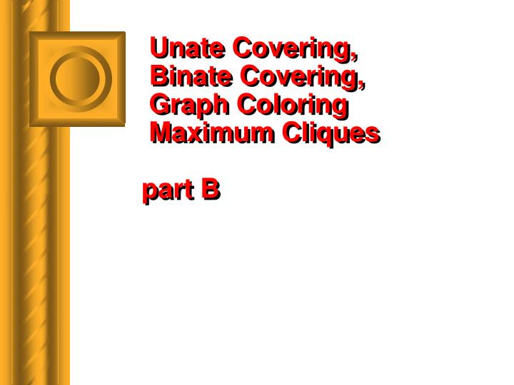 unate covering binate covering graph coloring maximum cliques part b n.