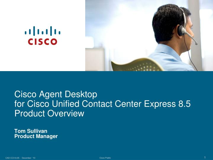 cisco agent desktop for cisco unified contact center express 8 5 product overview n.