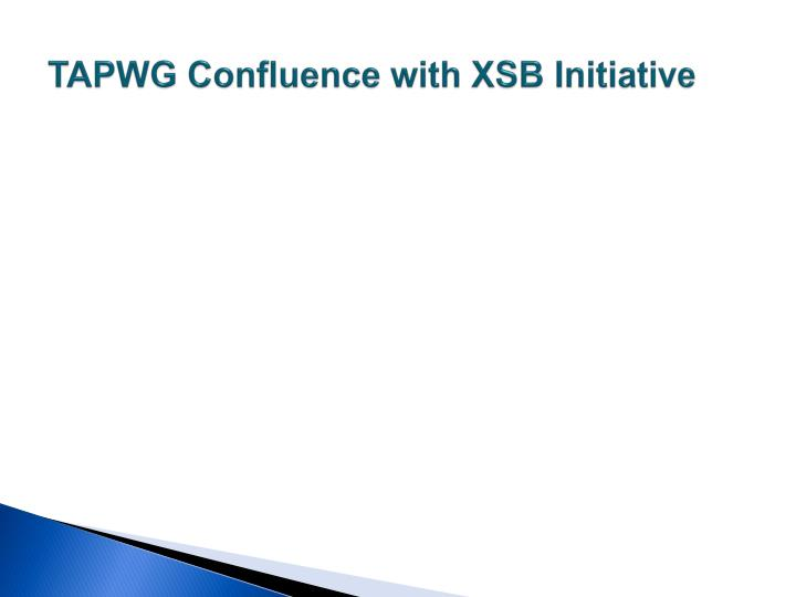TAPWG Confluence with XSB Initiative