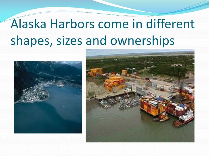 Alaska harbors come in different shapes sizes and ownerships1