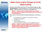 major issues and or changes to cte adult funding1