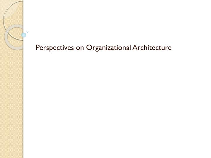 perspectives on organizational architecture n.
