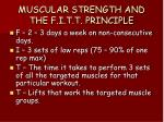 muscular strength and the f i t t principle