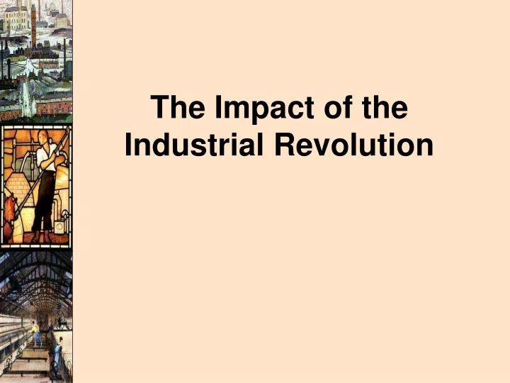the impact of the industrial revolution on the ordinary americans lives In industrial times, most workers were less skilled and were paid by the hour or by the piece clearly, employers wanted to cut costs to maximize profits, and a key way was to cut labor's wages: a iron law of wages : many employers cited this law as justification for paying low wages.