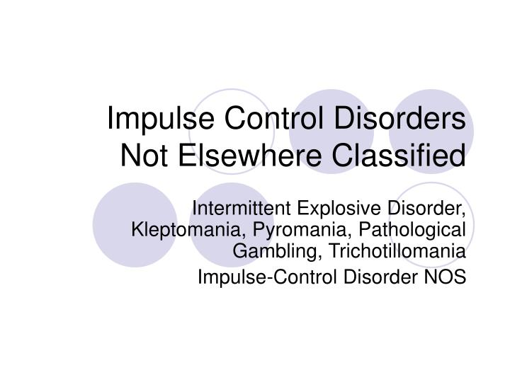 impulse control disorders not elsewhere classified n.