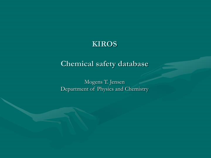 kiros chemical safety database mogens t jensen department of physics and chemistry n.