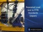 repeated load test to rtri standards japan