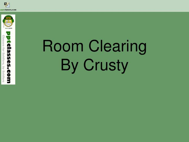 room clearing by crusty n.