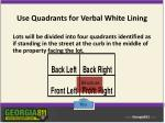 use quadrants for verbal white lining