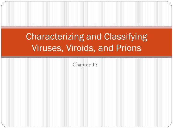 characterizing and classifying viruses viroids and prions n.