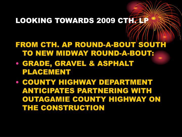 LOOKING TOWARDS 2009 CTH. LP