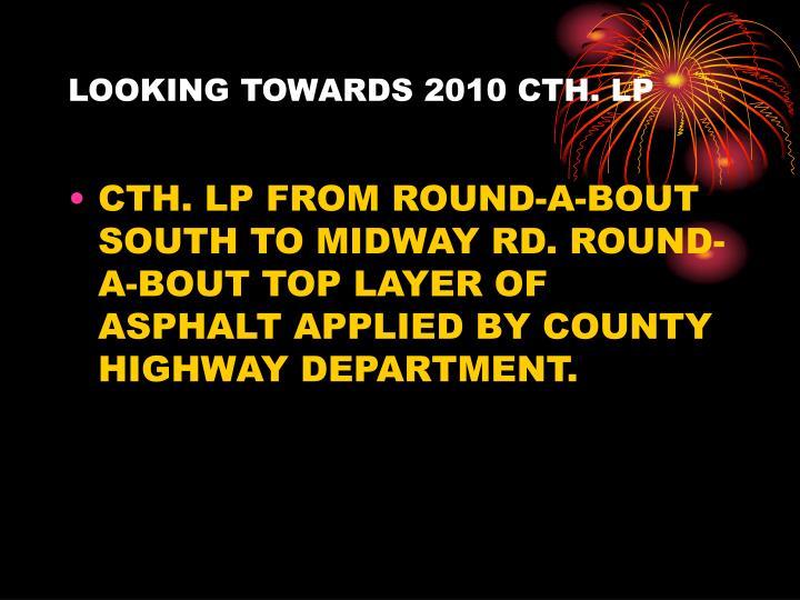 LOOKING TOWARDS 2010 CTH. LP
