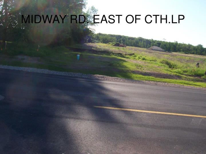 MIDWAY RD. EAST OF CTH.LP