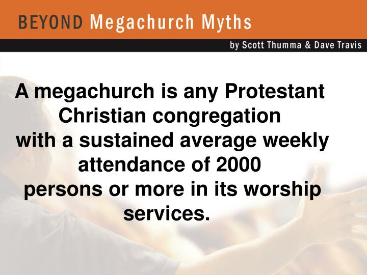 A megachurch is any Protestant Christian congregation