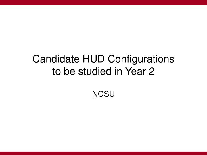 candidate hud configurations to be studied in year 2 n.