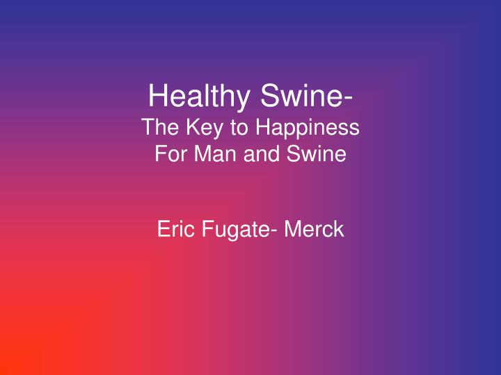 healthy swine the key to happiness for man and swine n.