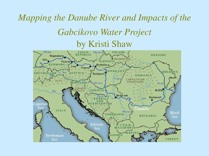 mapping the danube river and impacts of the gabcikovo water project by kristi shaw n.