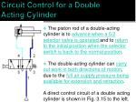 circuit control for a double acting cylinder